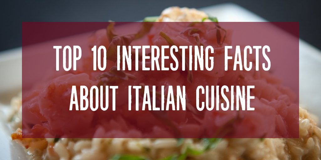 Top 10 interesting facts about Italian cuisine