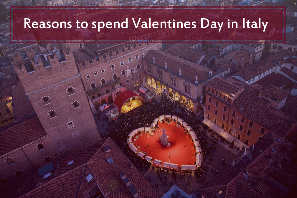 Reasons to spend Valentines Day in Italy – The Land of Love