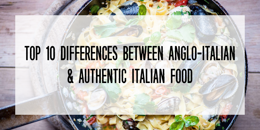 Top 10 differences between Anglo-Italian & Authentic Italian food