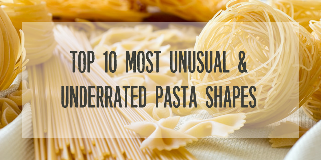 Top 10 most unusual & underrated pasta shapes