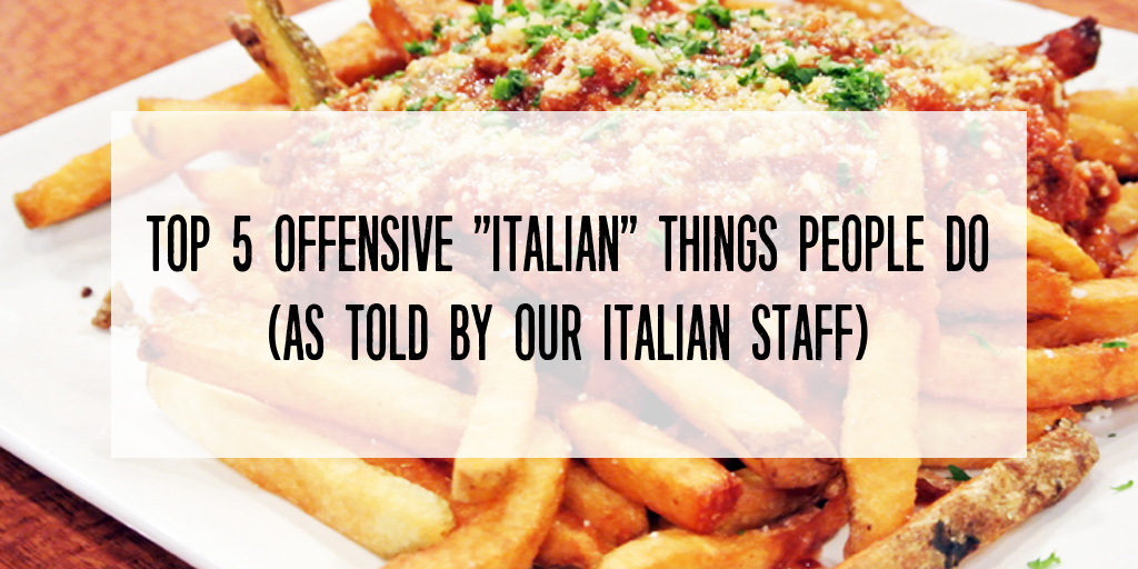 "Top 5 offensive ""Italian"" things people do – as told by our Italian staff"