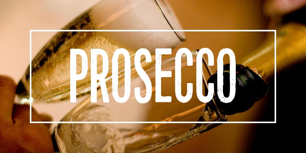 Prosecco; A legitimate excuse to get sloshed.